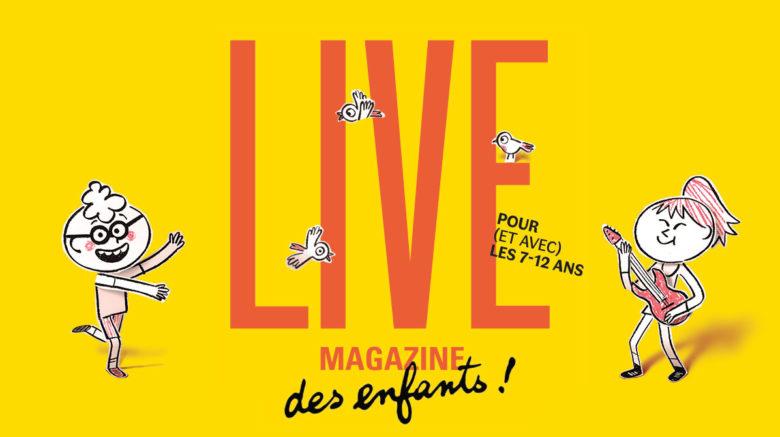 Le Live Magazine des enfants: un spectacle unique pour les 7-12ans!