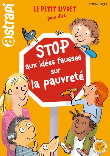 """Le petit livret pour dire """"Stop aux idées fausses sur la pauvreté"""", réalisé en 2014 avec Astrapi, pour le 25e anniversaire de la Convention Internationale des droits de l'enfant"""