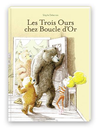 """""""Les Trois Ours chez Boucle d'Or"""" de Sibylle Delacroix."""