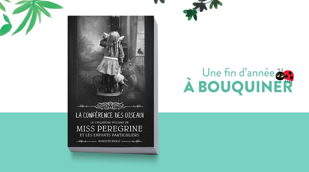 """""""La conférence des oiseaux. Miss Peregrine et les enfants particuliers, tome 5"""""""