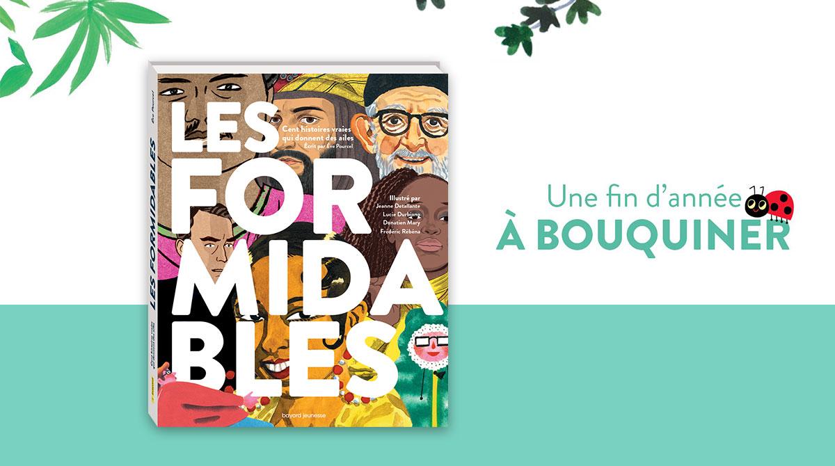 """""""Les Formidables"""" d'Ève Pourcel. Illustrations : Jeanne Detallante, Frédéric Rébéna, Lucie Durbiano, Donatien Mary."""