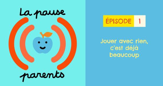 Podcast La pause parents - Jouer avec rien, c'est déjà beaucoup