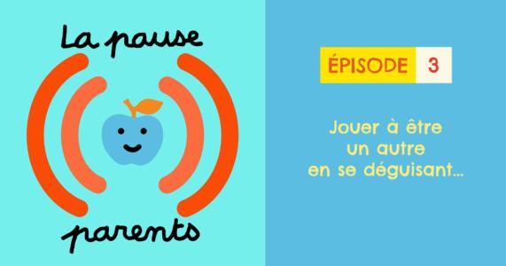 Podcast La pause parents - Jouer à être un autre en se déguisant