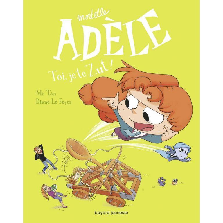 Mortelle Adèle Tome 18 - Toi, je te zut !
